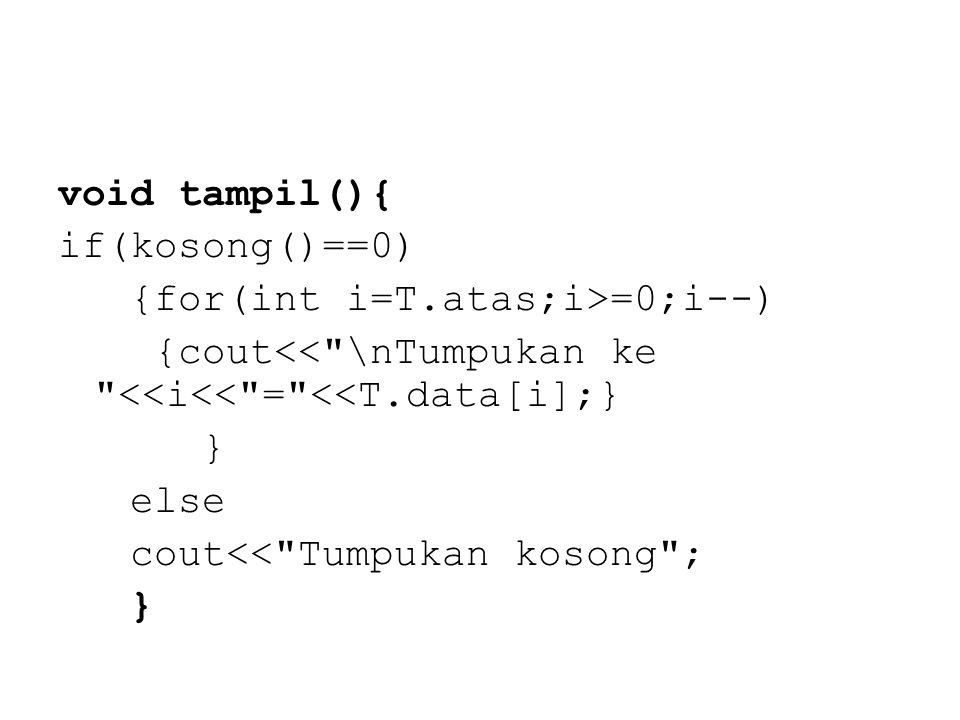 void tampil(){ if(kosong()==0) {for(int i=T