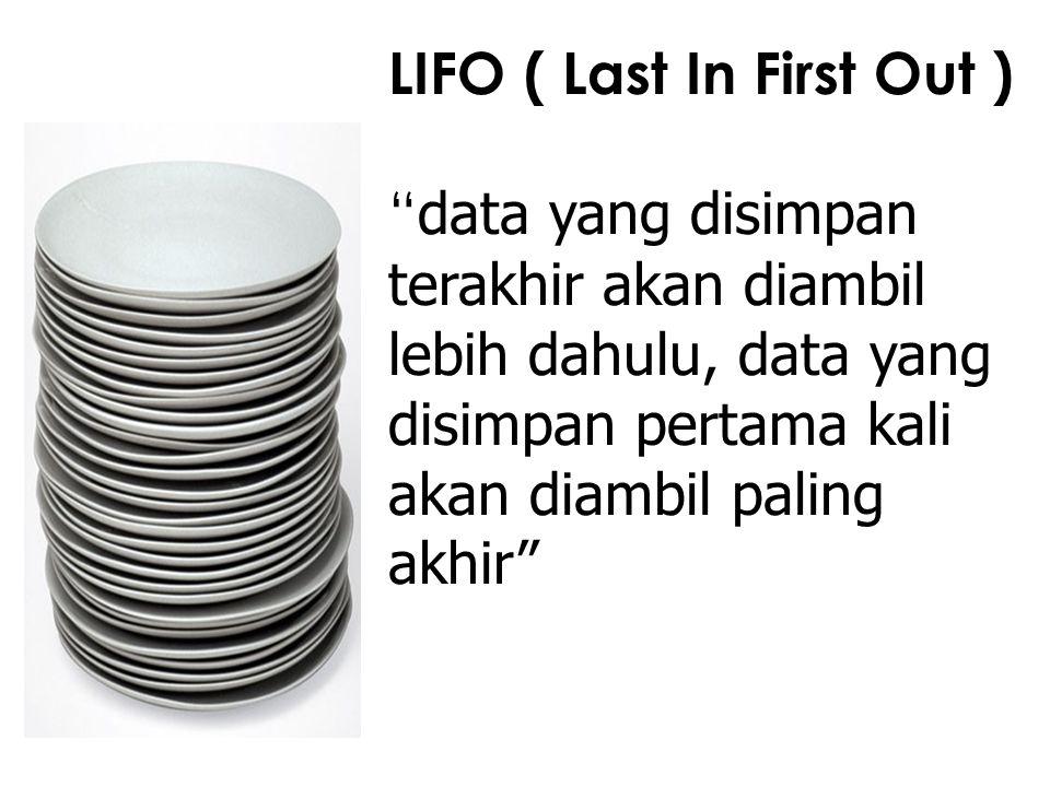 LIFO ( Last In First Out ) data yang disimpan terakhir akan diambil lebih dahulu, data yang disimpan pertama kali akan diambil paling akhir