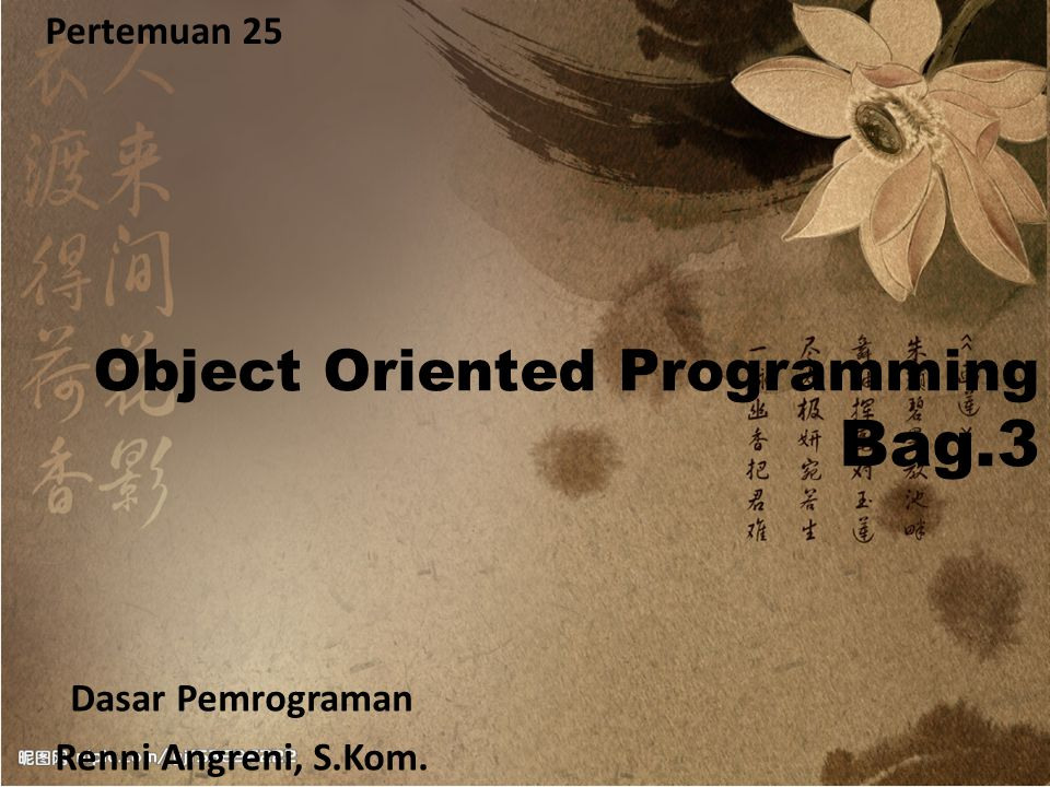 Bag.3 Object Oriented Programming Pertemuan 25 Dasar Pemrograman