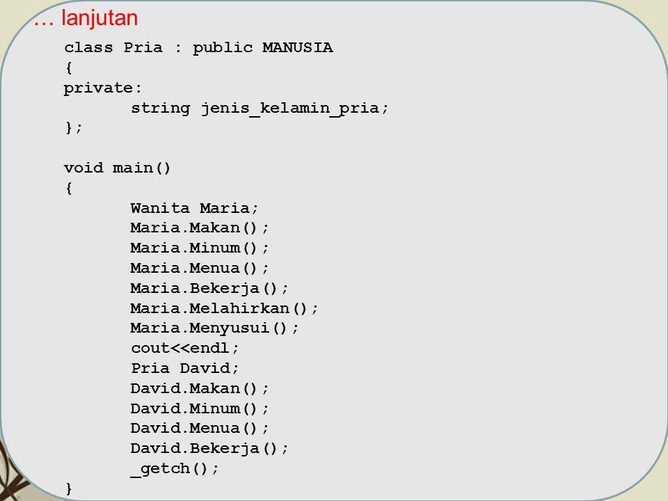 … lanjutan class Pria : public MANUSIA { private: