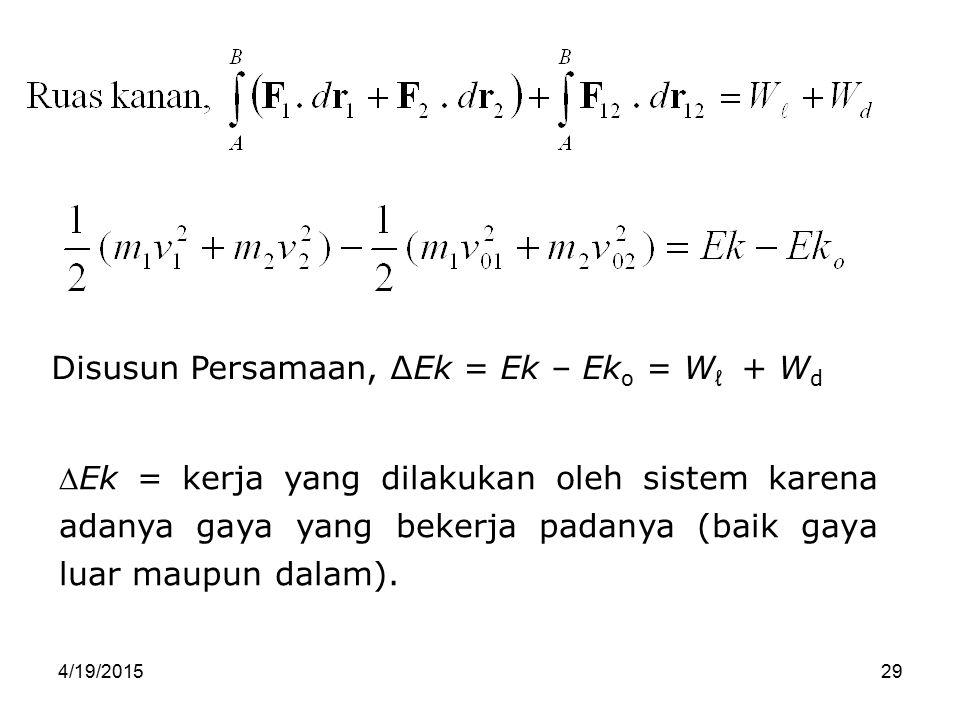 Disusun Persamaan, ΔEk = Ek – Eko = Wℓ + Wd