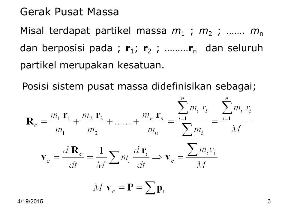 Gerak Pusat Massa Misal terdapat partikel massa m1 ; m2 ; ……. mn dan berposisi pada ; r1; r2 ; ………rn dan seluruh partikel merupakan kesatuan.