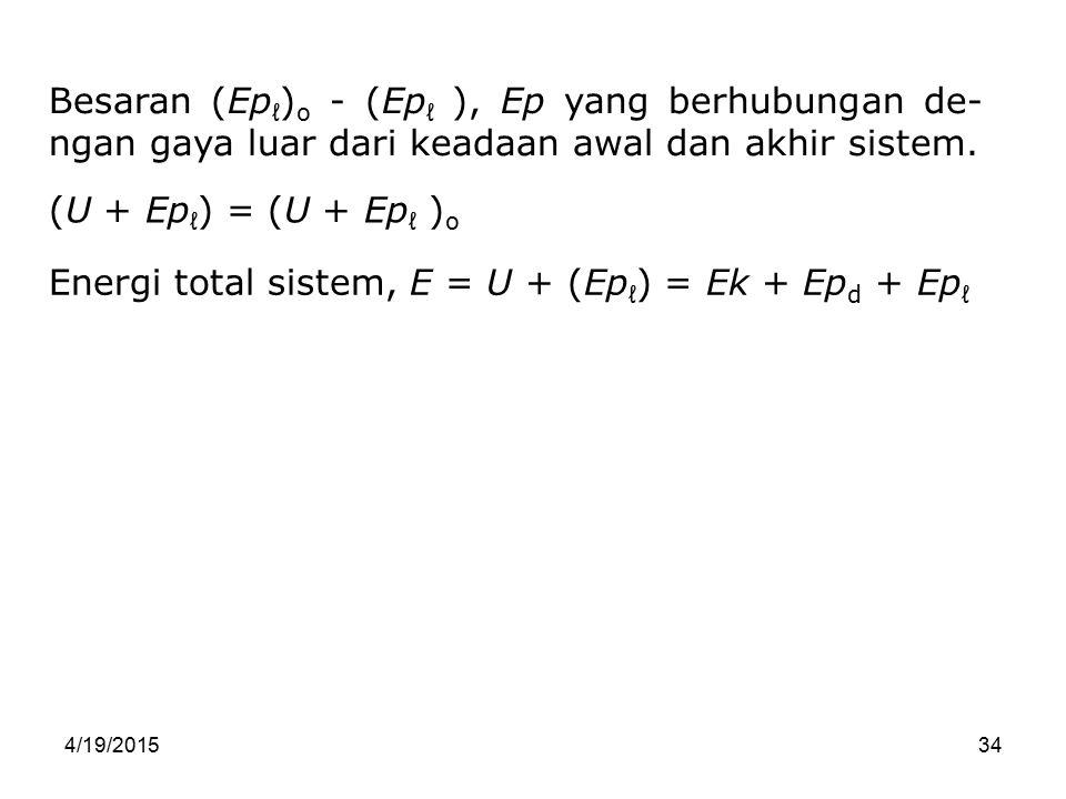 Energi total sistem, E = U + (Epℓ) = Ek + Epd + Epℓ