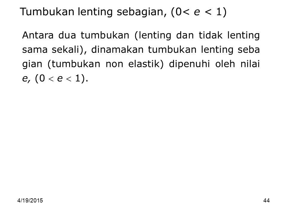 Tumbukan lenting sebagian, (0< e < 1)