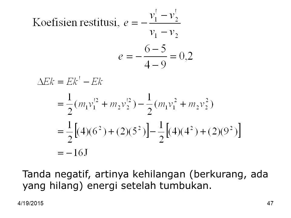 Tanda negatif, artinya kehilangan (berkurang, ada yang hilang) energi setelah tumbukan.