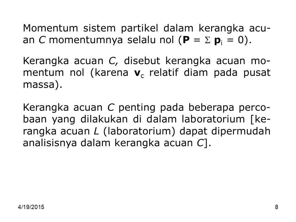 Momentum sistem partikel dalam kerangka acu-an C momentumnya selalu nol (P =  pi = 0).