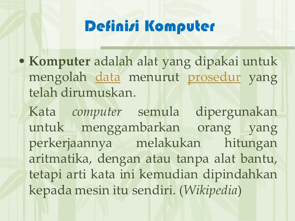 Definisi Komputer Komputer adalah alat yang dipakai untuk mengolah data menurut prosedur yang telah dirumuskan.