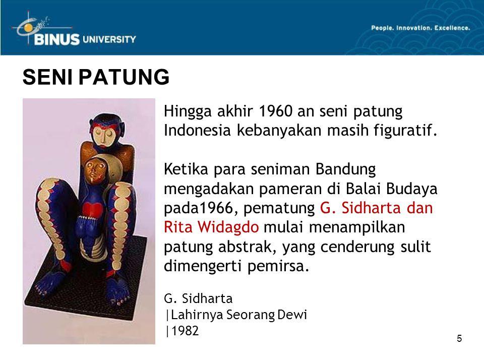 SENI PATUNG Hingga akhir 1960 an seni patung Indonesia kebanyakan masih figuratif.