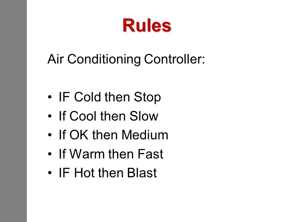 Rules Air Conditioning Controller: IF Cold then Stop If Cool then Slow
