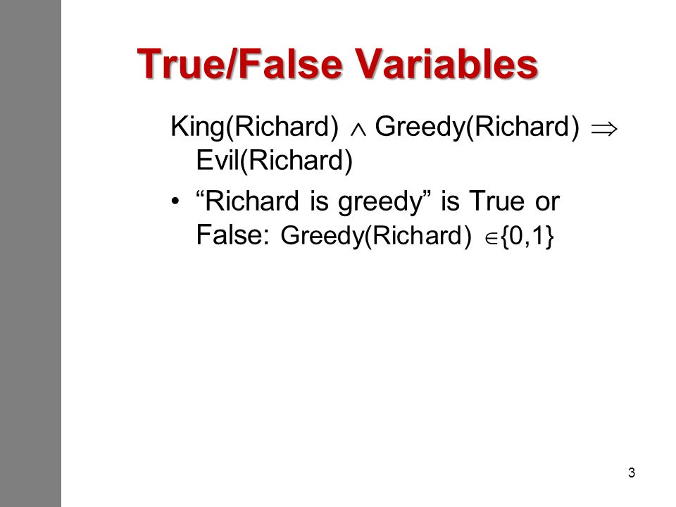 True/False Variables King(Richard)  Greedy(Richard)  Evil(Richard)