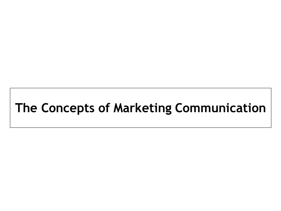 The Concepts of Marketing Communication