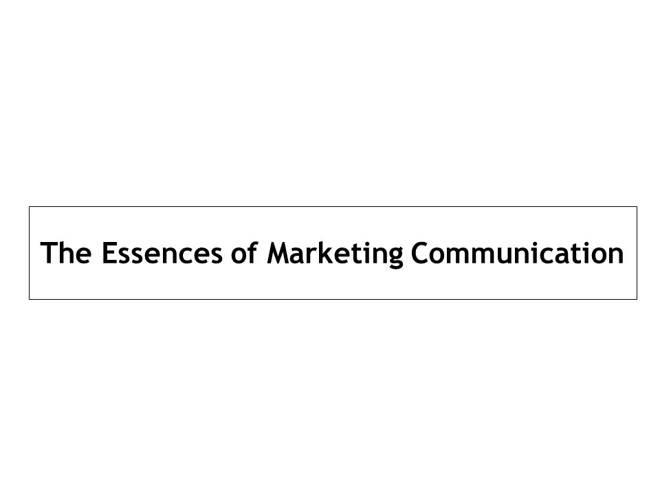 The Essences of Marketing Communication