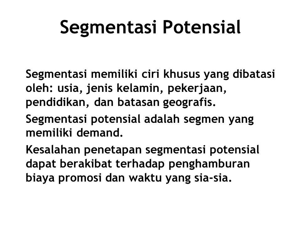 Segmentasi Potensial Segmentasi memiliki ciri khusus yang dibatasi oleh: usia, jenis kelamin, pekerjaan, pendidikan, dan batasan geografis.