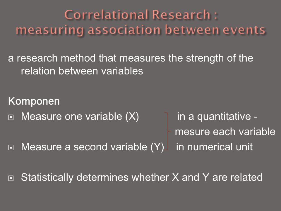 Correlational Research : measuring association between events