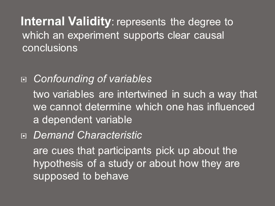Internal Validity: represents the degree to which an experiment supports clear causal conclusions