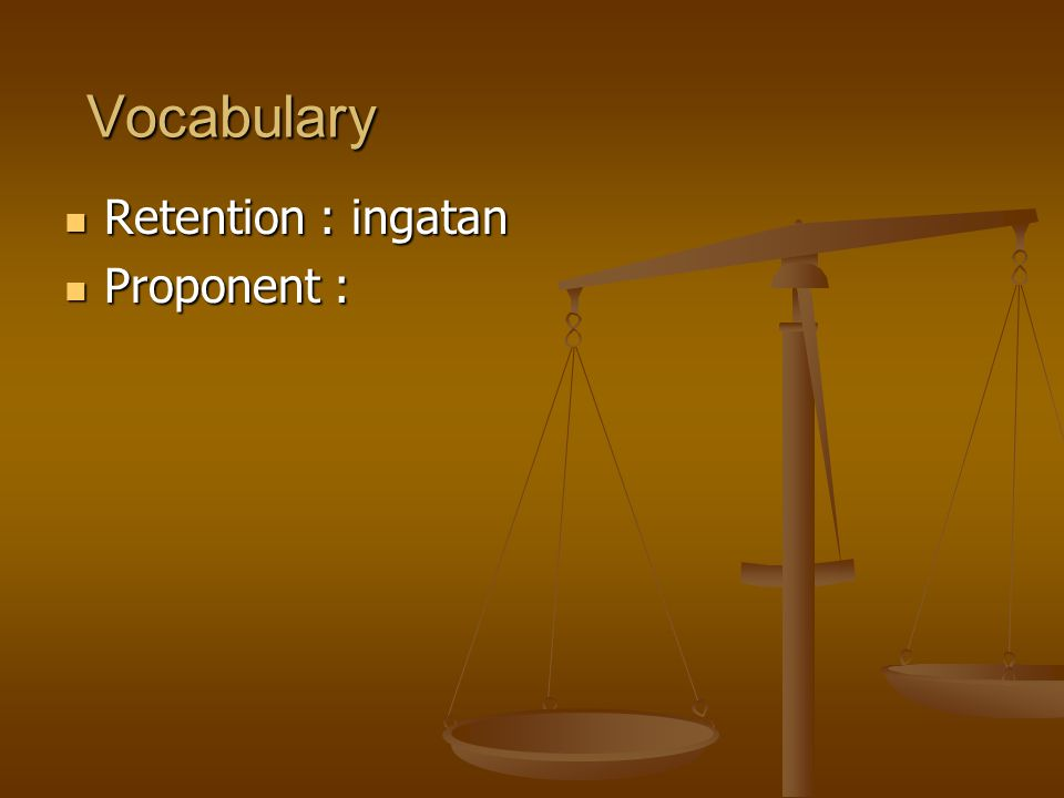 Vocabulary Retention : ingatan Proponent :
