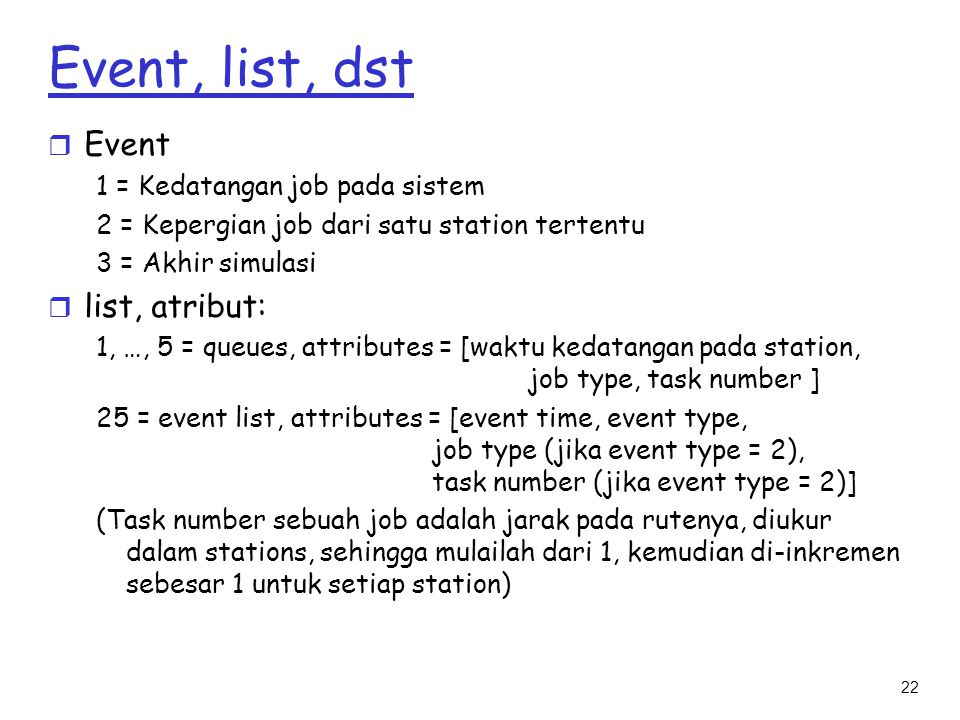 Event, list, dst Event list, atribut: 1 = Kedatangan job pada sistem