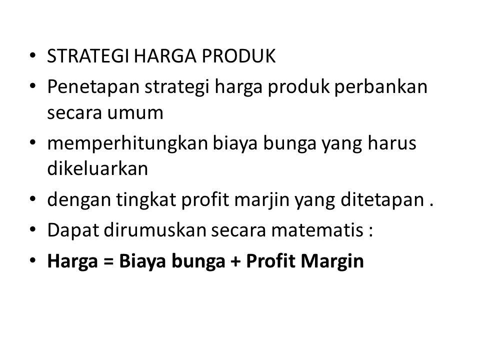 STRATEGI HARGA PRODUK Penetapan strategi harga produk perbankan secara umum. memperhitungkan biaya bunga yang harus dikeluarkan.