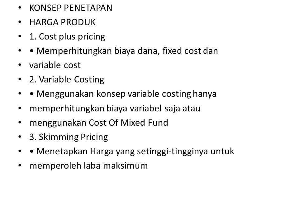 KONSEP PENETAPAN HARGA PRODUK. 1. Cost plus pricing. • Memperhitungkan biaya dana, fixed cost dan.