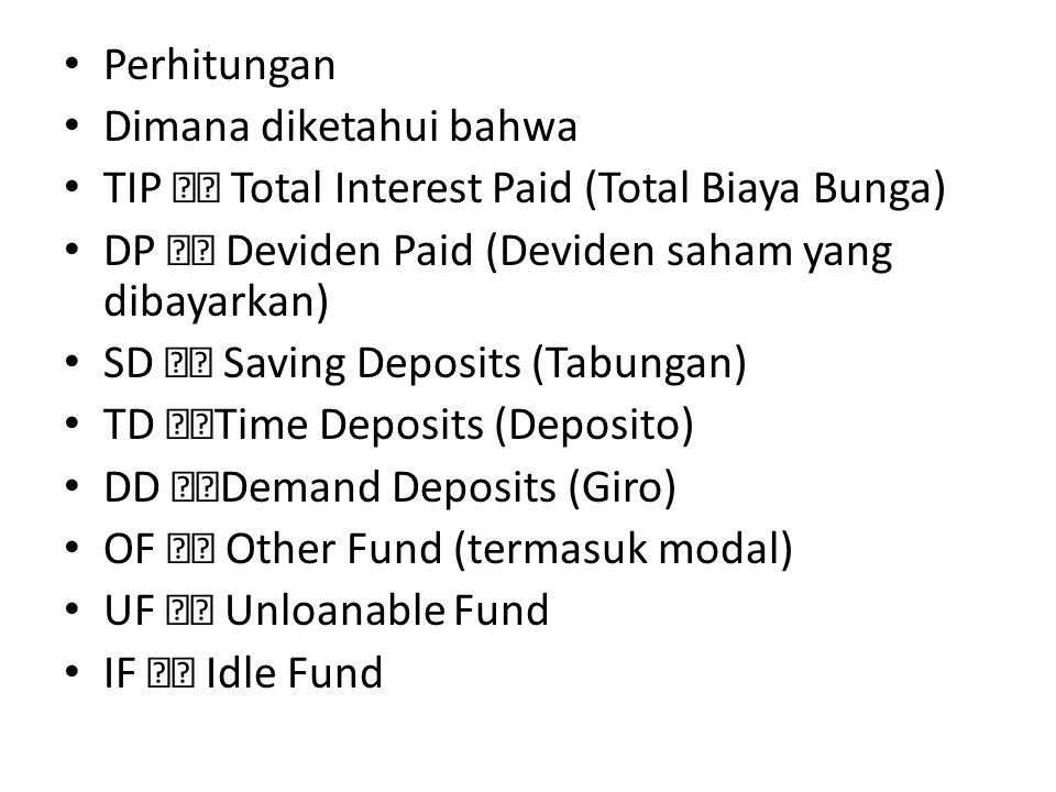 Perhitungan Dimana diketahui bahwa. TIP  Total Interest Paid (Total Biaya Bunga) DP  Deviden Paid (Deviden saham yang dibayarkan)