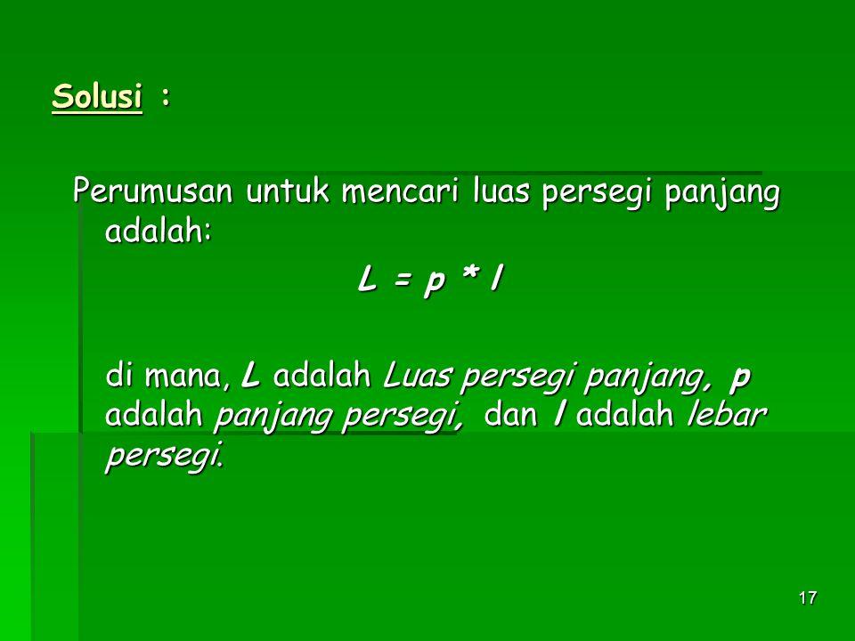 Solusi : Perumusan untuk mencari luas persegi panjang adalah: L = p * l.