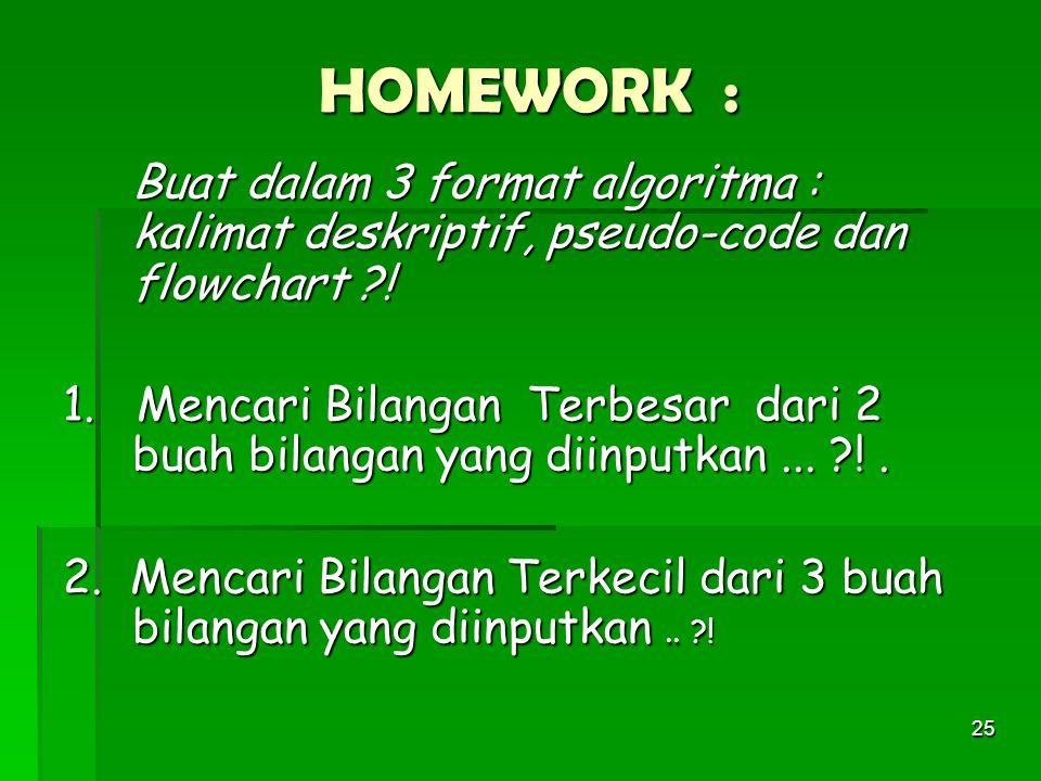 HOMEWORK : Buat dalam 3 format algoritma : kalimat deskriptif, pseudo-code dan flowchart !