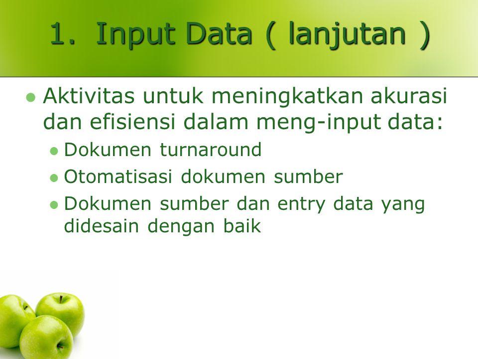 1. Input Data ( lanjutan ) Aktivitas untuk meningkatkan akurasi dan efisiensi dalam meng-input data: