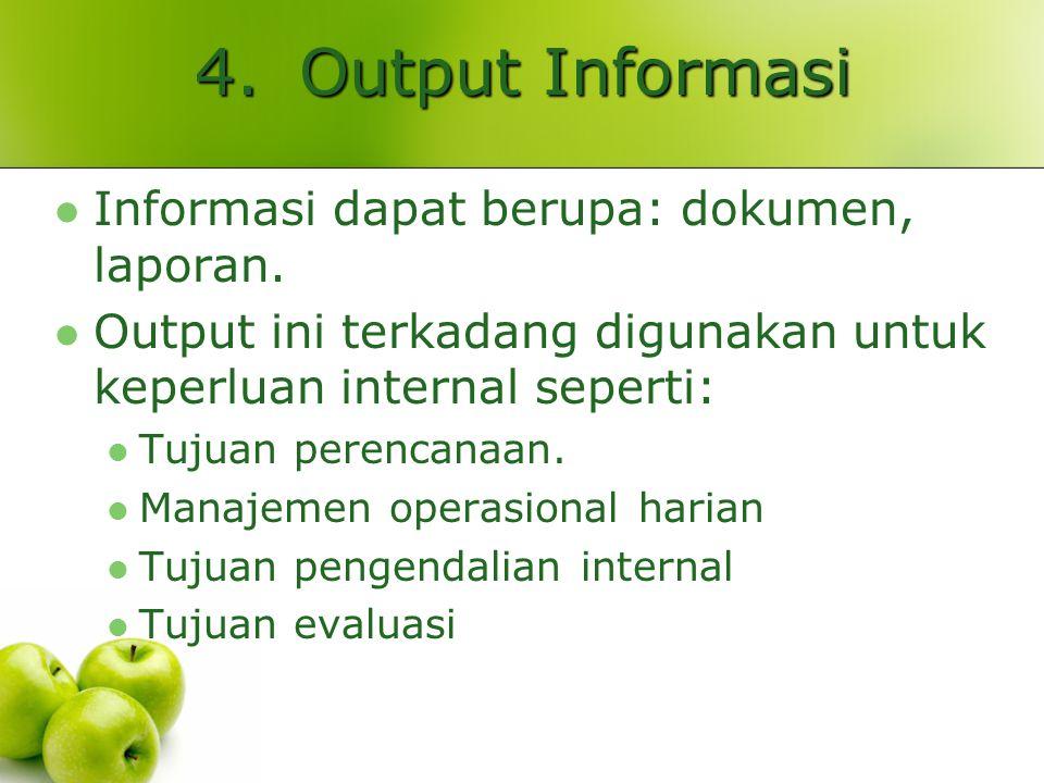 4. Output Informasi Informasi dapat berupa: dokumen, laporan.