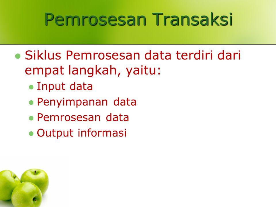 Pemrosesan Transaksi Siklus Pemrosesan data terdiri dari empat langkah, yaitu: Input data. Penyimpanan data.