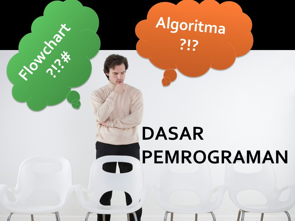 Algoritma ! Flowchart ! # DASAR PEMROGRAMAN