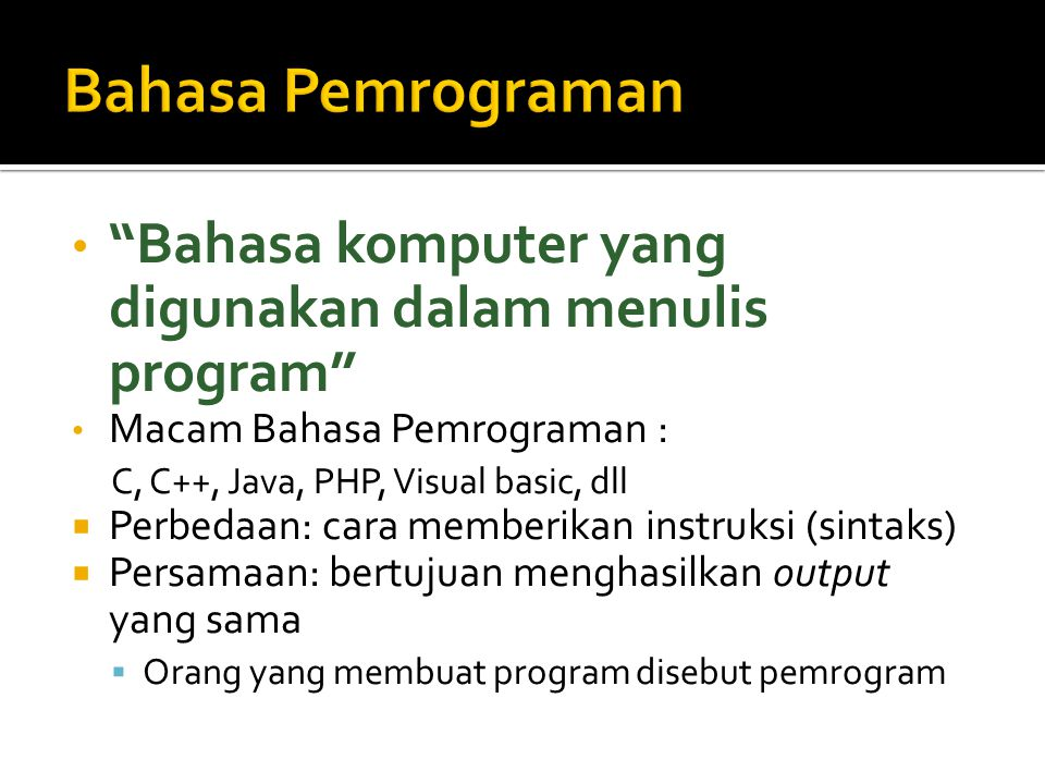 Bahasa Pemrograman Bahasa komputer yang digunakan dalam menulis program Macam Bahasa Pemrograman :