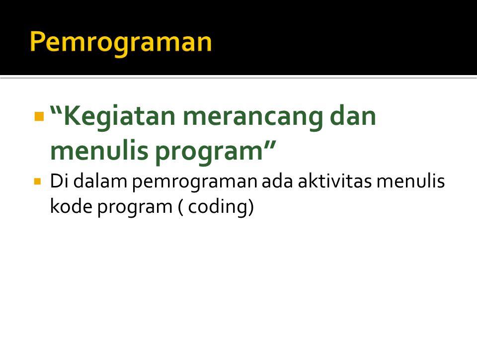 Pemrograman Kegiatan merancang dan menulis program