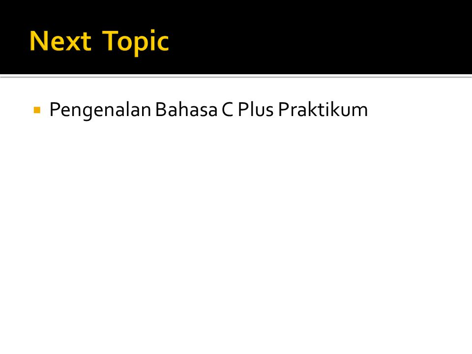 Next Topic Pengenalan Bahasa C Plus Praktikum