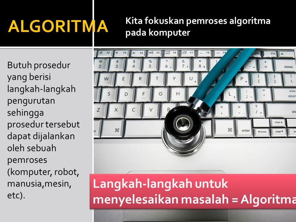ALGORITMA Langkah-langkah untuk menyelesaikan masalah = Algoritma