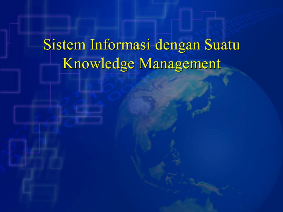 Sistem Informasi dengan Suatu Knowledge Management