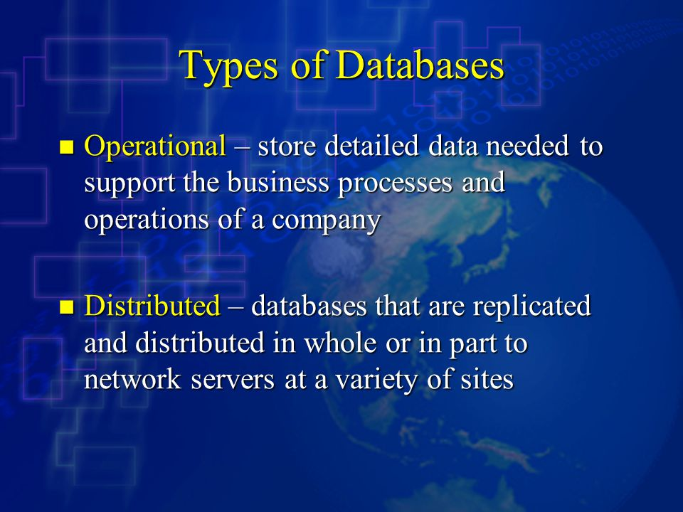 Types of Databases Operational – store detailed data needed to support the business processes and operations of a company.