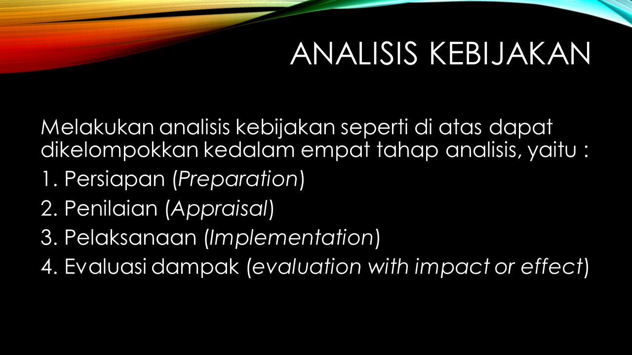 ANALISIS KEBIJAKAN Melakukan analisis kebijakan seperti di atas dapat dikelompokkan kedalam empat tahap analisis, yaitu :