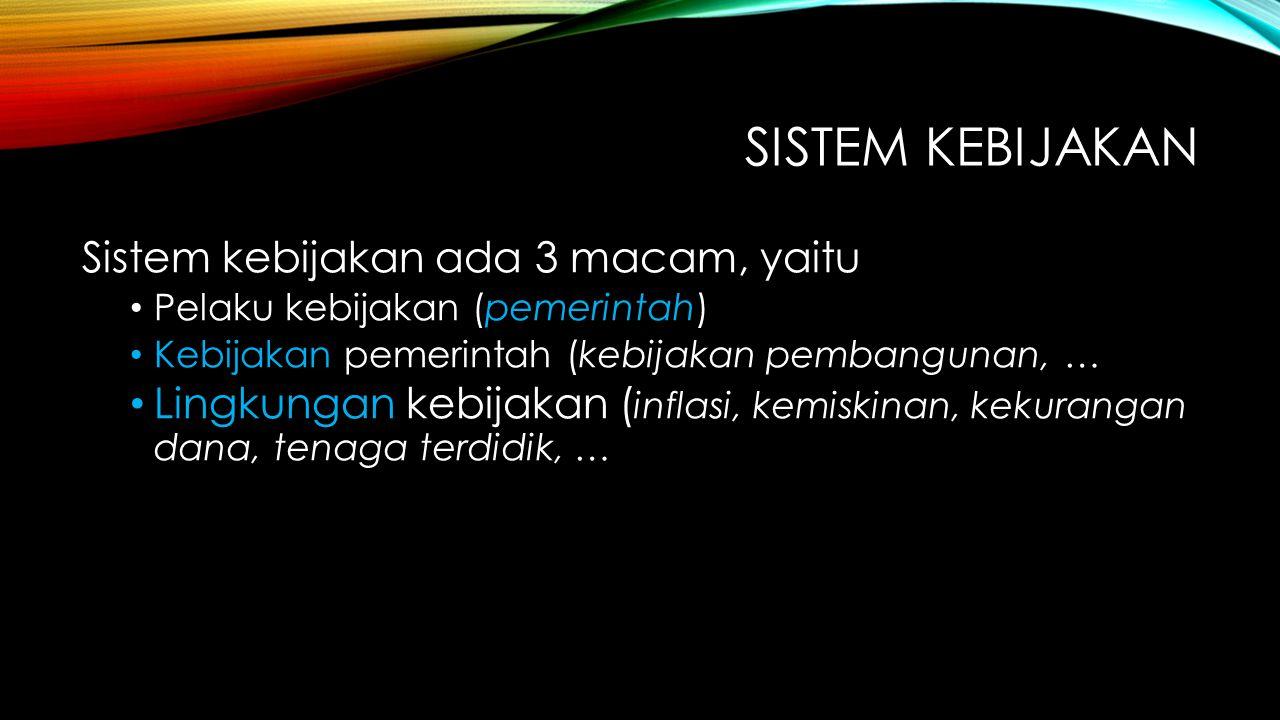 Sistem kebijakan Sistem kebijakan ada 3 macam, yaitu
