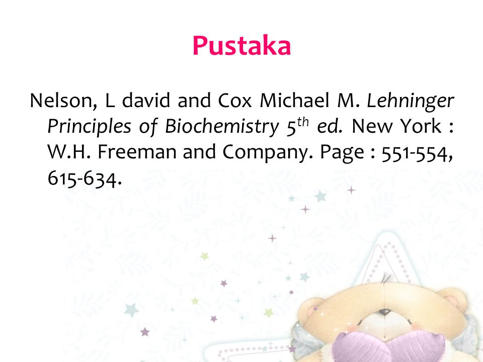 Pustaka Nelson, L david and Cox Michael M. Lehninger Principles of Biochemistry 5th ed.
