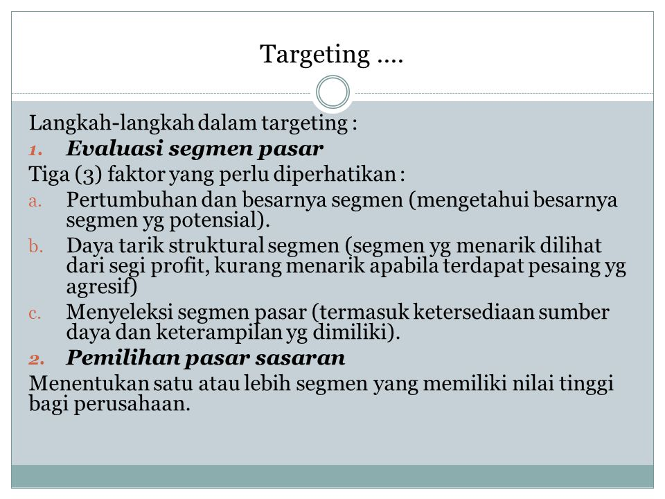 Targeting .... Langkah-langkah dalam targeting : Evaluasi segmen pasar