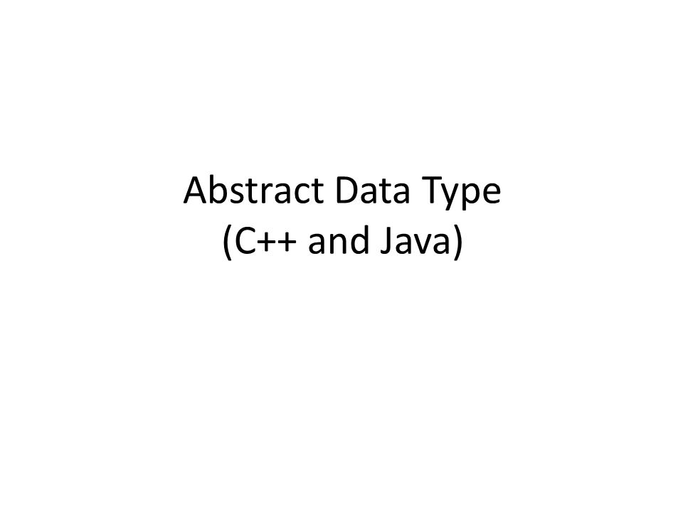 Abstract Data Type (C++ and Java)
