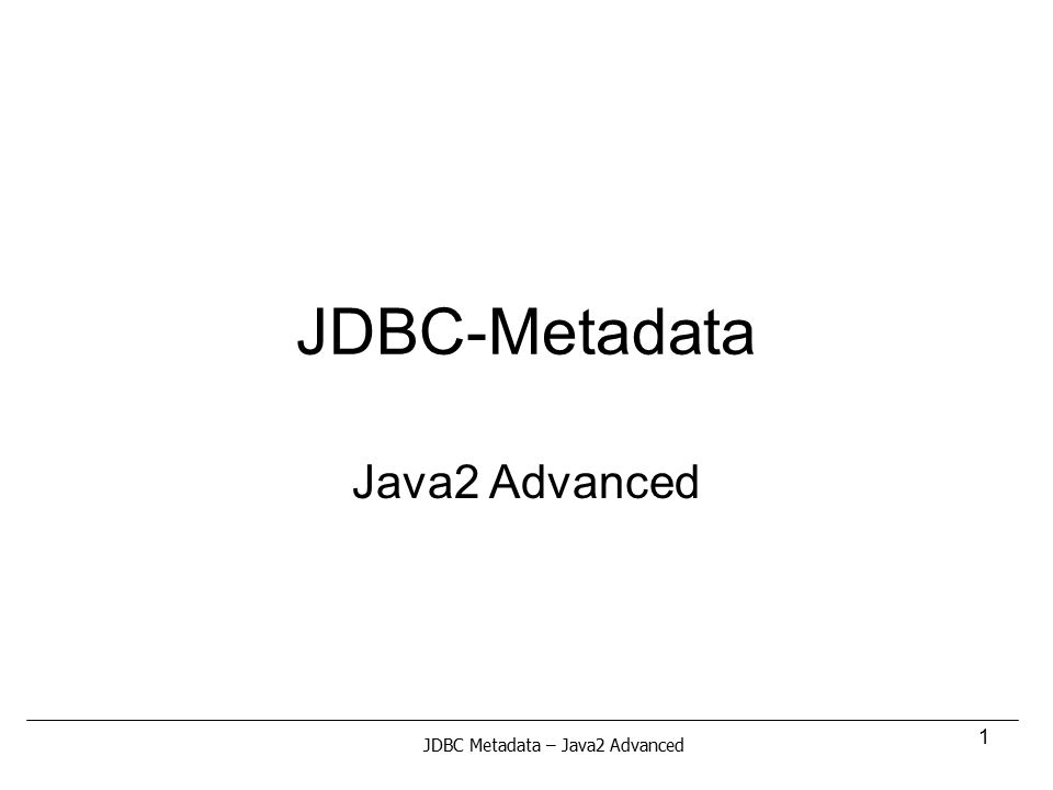 JDBC-Metadata Java2 Advanced JDBC Metadata – Java2 Advanced