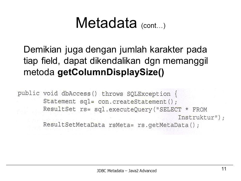 Metadata (cont…) Demikian juga dengan jumlah karakter pada tiap field, dapat dikendalikan dgn memanggil metoda getColumnDisplaySize()