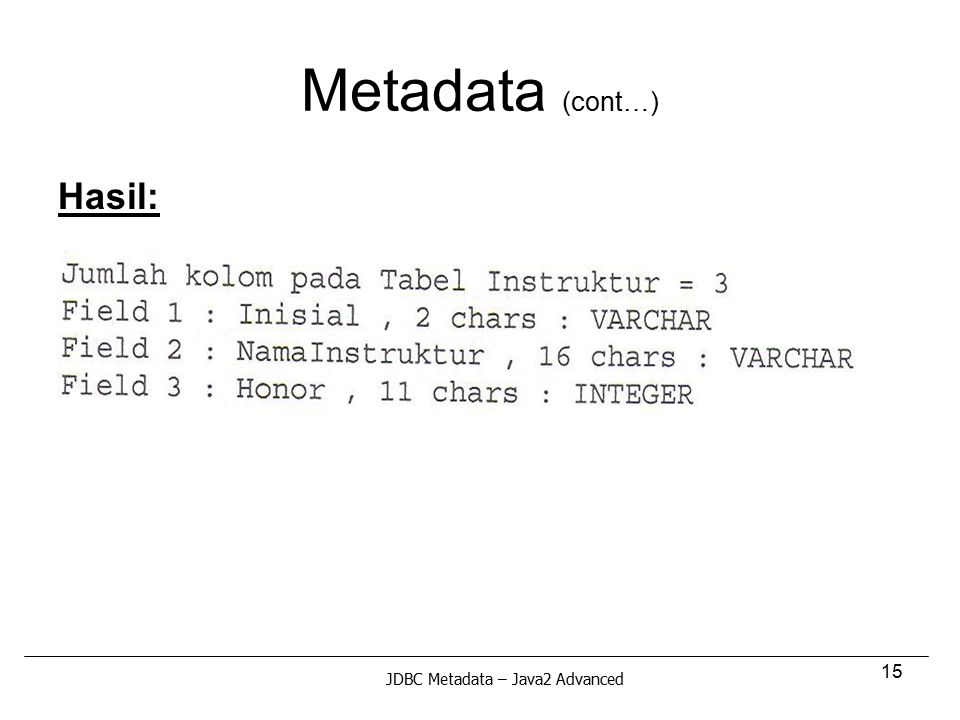 Metadata (cont…) Hasil: JDBC Metadata – Java2 Advanced