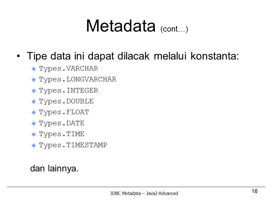 Metadata (cont…) Tipe data ini dapat dilacak melalui konstanta: