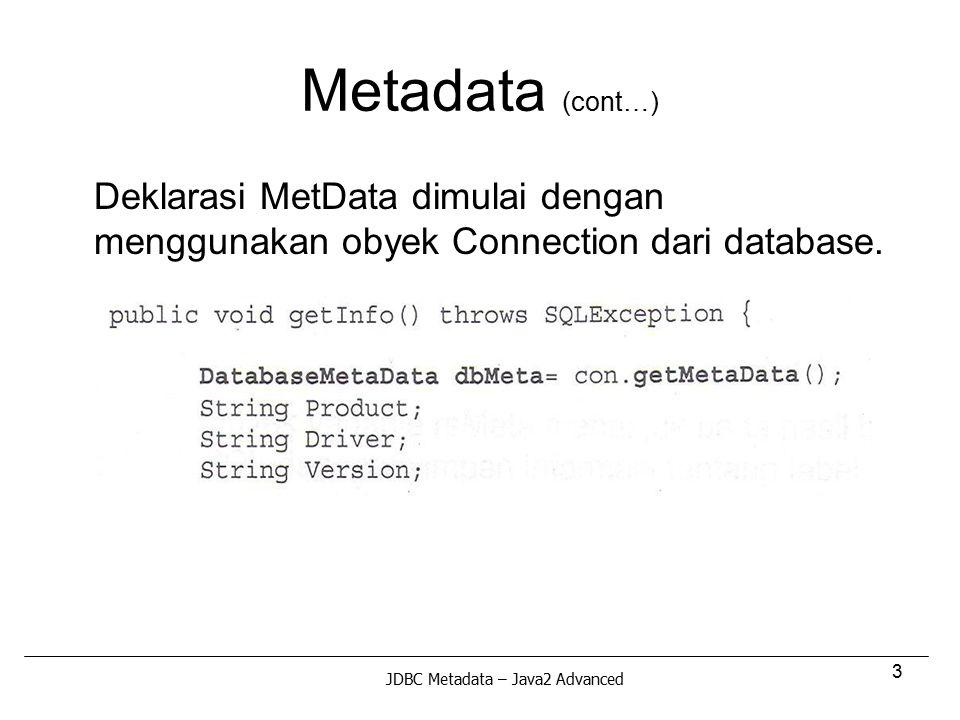 Metadata (cont…) Deklarasi MetData dimulai dengan menggunakan obyek Connection dari database.