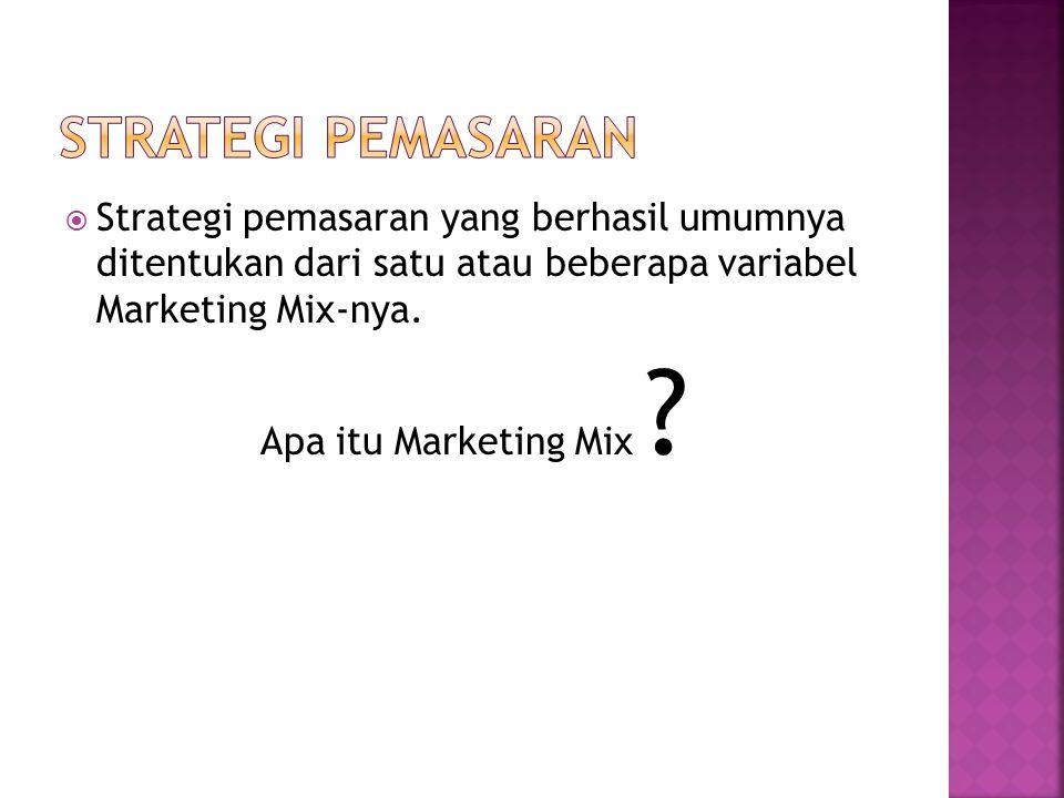 Strategi Pemasaran Strategi pemasaran yang berhasil umumnya ditentukan dari satu atau beberapa variabel Marketing Mix-nya.