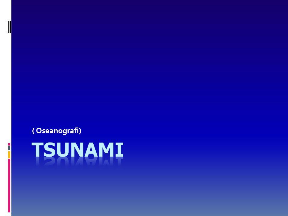 ( Oseanografi) TSUNAMI