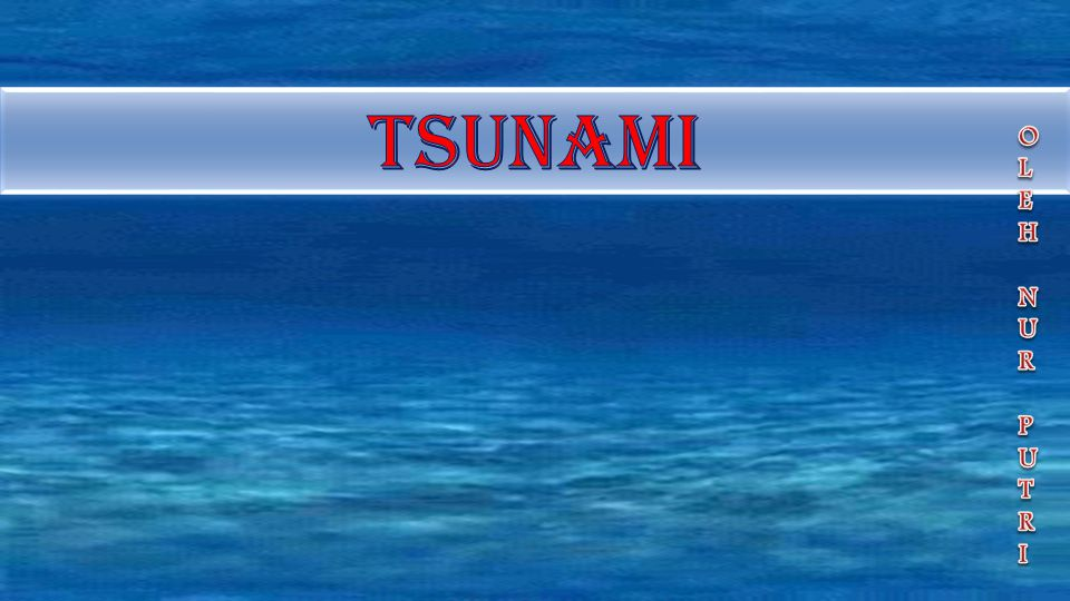 TSUNAMI OLEH NUR PUTRI