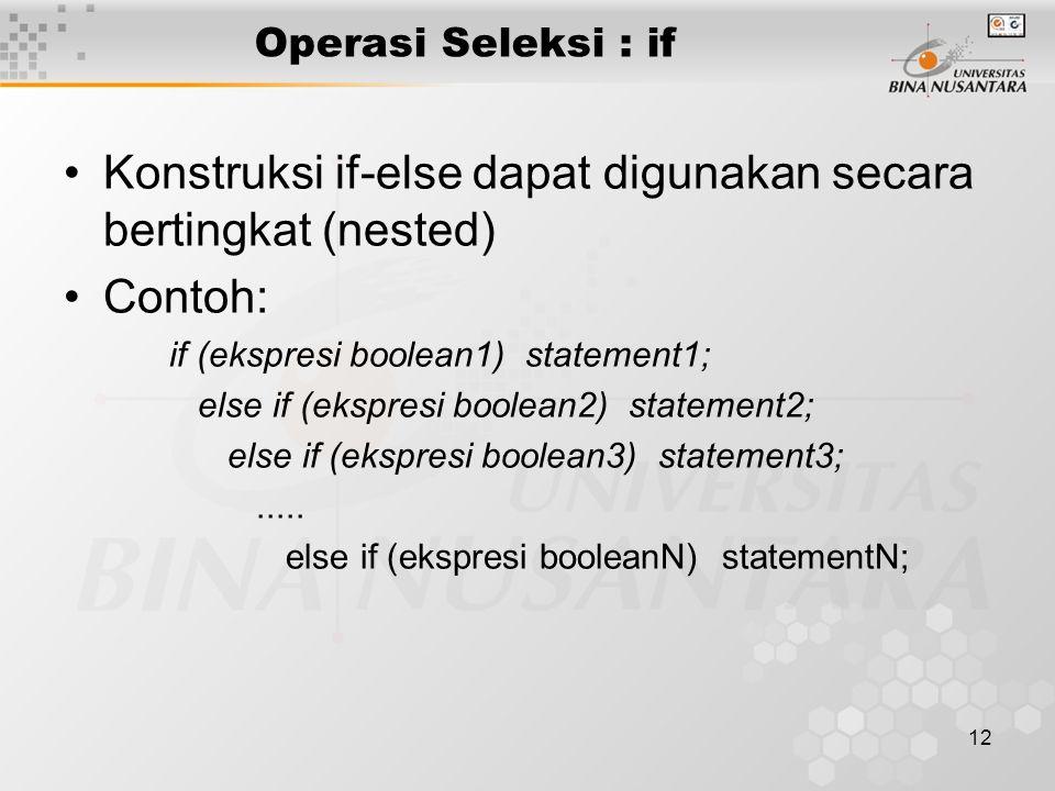 Konstruksi if-else dapat digunakan secara bertingkat (nested) Contoh: